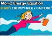 #19 Equação de energia das mães: (E=MC2) Energia = leite x cafeína 2